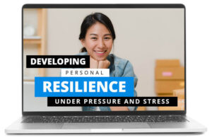 Developing Personal Resilience Under Pressure and Stress